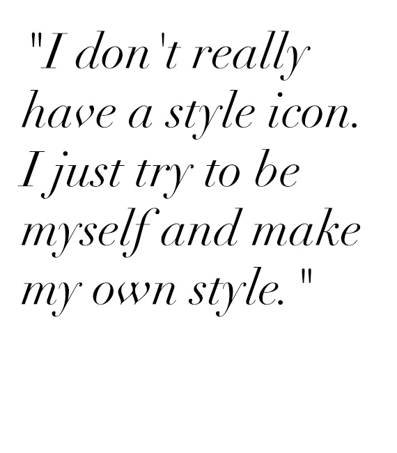 """I don't really have a style icon. I just try to be myself and make my own style."""